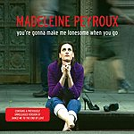 Madeleine Peyroux You're Gonna Make Me Lonesome When You Go