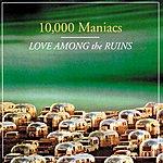 10,000 Maniacs Love Among The Ruins
