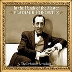Vladimir Horowitz In the Hands Of The Master: The Definitive Recordings