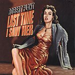 Robert Plant Last Time I Saw Her/Song To The Siren