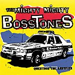 The Mighty Mighty Bosstones Question The Answers