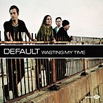 Default Wasting My Time (Single)