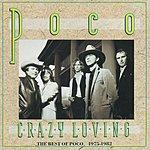 Poco Crazy Loving: The Best Of Poco 1975-1982
