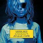 Julian Cope Leper Skin:- An Introduction To Julian Cope - 1986-92