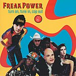 Freak Power Turn On, Tune In, Cop Out