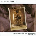 Love & Money Cheap Pearls And Whisky Dreams: The Best Of
