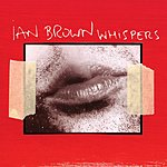 Ian Brown Whispers