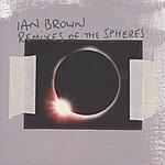 Ian Brown Remixes Of The Spheres
