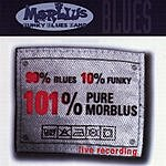 Morblus 90% Blues 10% Funky 101% Pure Morblus (Live)