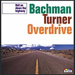 Bachman Turner Overdrive Roll On Down