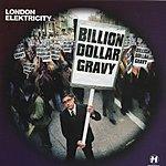 London Elektricity Billion Dollar Gravy