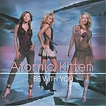 Atomic Kitten Be With You
