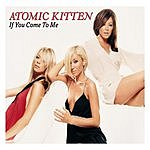 Atomic Kitten If You Come To Me
