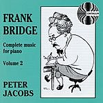Peter Jacobs Frank Bridge: Complete Music for Piano, Vol.2