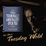 The Real Tuesday Weld Terminally Ambivalent Over You