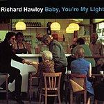 Richard Hawley Baby, You're My Light