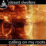 Desert Dwellers Calling On My Roots