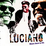 Luciano Where There Is Life