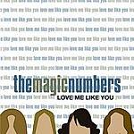 The Magic Numbers Love Me Like You