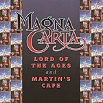 Magna Carta Lord Of The Ages + Martin's Cafe