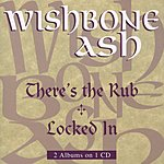 Wishbone Ash There's The Rub/Locked In