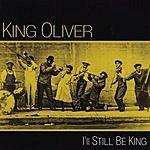 King Oliver I'll Still Be King