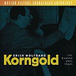 Erich Wolfgang Korngold Erich Wolfgang Korngold: The Warner Brothers Years