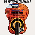 Oasis The Importance Of Being Idle (7-inch Version)/Pass Me Down The Wine