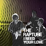 The Rapture Love Is All/I Need Your Love