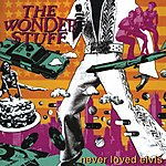 The Wonder Stuff Never Loved Elvis (Remastered/Bonus Tracks)