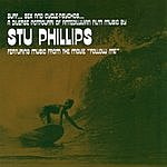 Stu Phillips Surf... Sex And Cycle-Psychos: A Diverse Potpourri Of Antediluvian Film Music By Stu Phillips