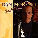 Dan Moretti That's Right