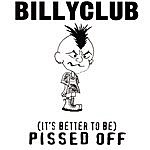 Billyclub (It's Better To Be) Pissed Off