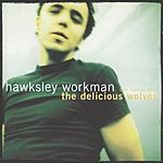 Hawksley Workman (Last Night We Were) The Delicious Wolves