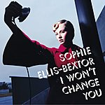 Sophie Ellis-Bextor I Won't Change You (CD 1)