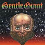 Gentle Giant Edge Of Twilight