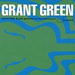 Grant Green Street Funk & Jazz Grooves: The Best Of Grant Green