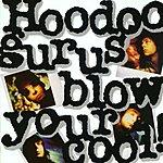 Hoodoo Gurus Blow Your Cool!