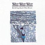 Wet Wet Wet Holding Back The River