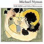 Michael Nyman The Kiss & Other Movements