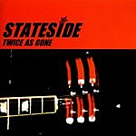 Stateside Twice As Gone