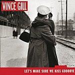 Vince Gill Let's Make Sure We Kiss Goodbye