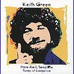 Keith Green Here Am I, Send Me: Songs Of Evangelism
