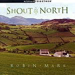 Robin Mark Shout To The North