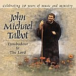 John Michael Talbot Troubadour For The Lord