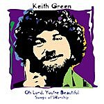 Keith Green O Lord Your Beautiful: Songs Of Worship