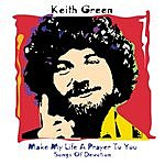 Keith Green Make My Life A Prayer To You: Songs Of Devotion