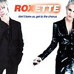 Roxette Don't Bore Us, Get To The Chorus!: Roxette's Greatest Hits