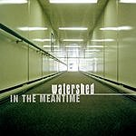 Watershed In The Meantime