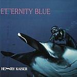 Henry Kaiser Eternity Blue